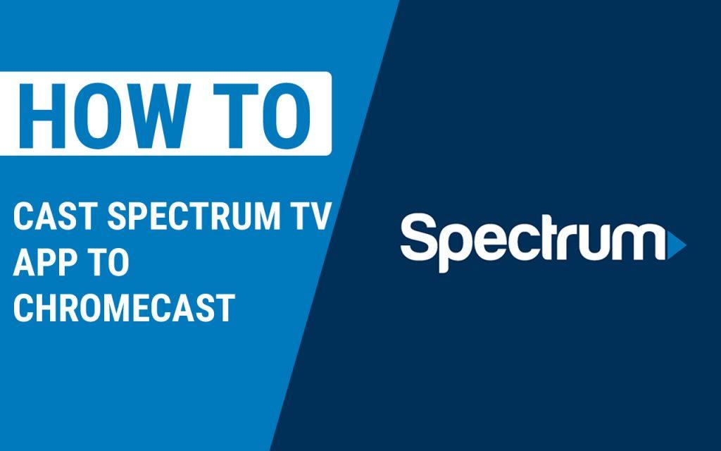 How to cast spectrum TV app to Chromecast