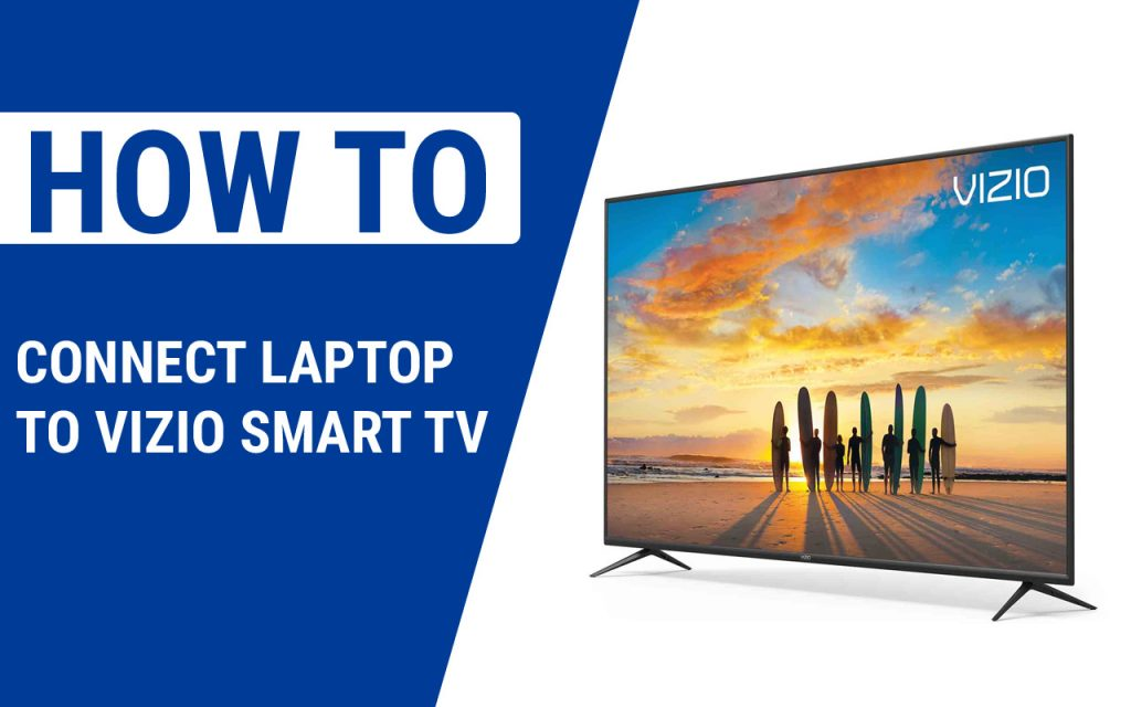How to Connect Laptop to Vizio Smart TV
